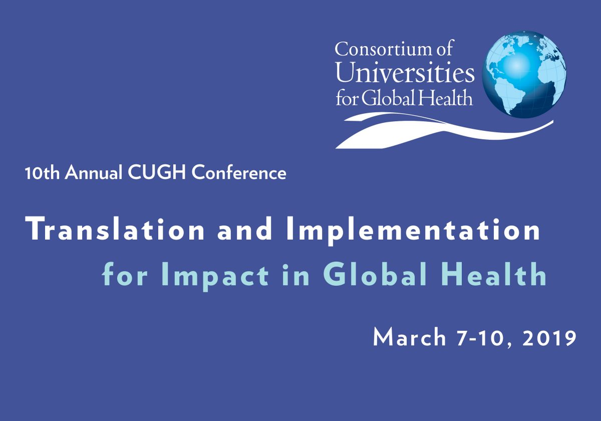 Words say 10th annual CUGH conference, translation and implementation for impact in global health, March 7-10, 2019. With Consortium of Universities for Global Health logo that includes a globe. All in shades of blue and white.